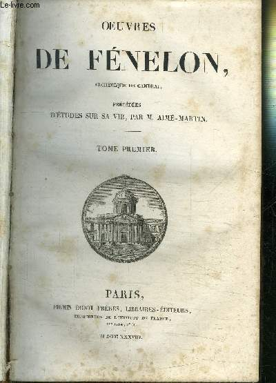 OEUVRES DE FENELON -, ARCHEVEQUE DE CAMBRAI, PRECEDEES D'ETUDES SUR SA VIE, PAR M. AIME-MARTIN / TOME 1ER