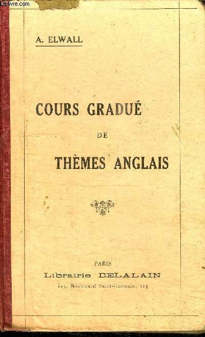 COURS GRADUE DE THEMES ANGLAIS ADAPTE A TOUTES LES GRAMMAIRES ET SPECIALEMENT A CELLE DE SIRET - CONTENANT LES REGLES DE LA FORMATION DES MOT, DES THEMES ECRITS ET PARLES, DES THEMES SUR LES ELEMENTS DE LA GRAMMAIRE ANGLAISE ET SUR L'ETYMOLOGIE...