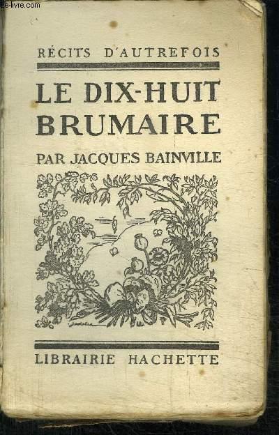 RECITS D'AUTREFOIS - LE DIX-HUIT BRUMAIRE