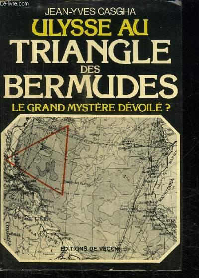 ULYSSE AU TRIANGLE DES BERMUDES - LE GRAND MYSTERE DEVOILE ?