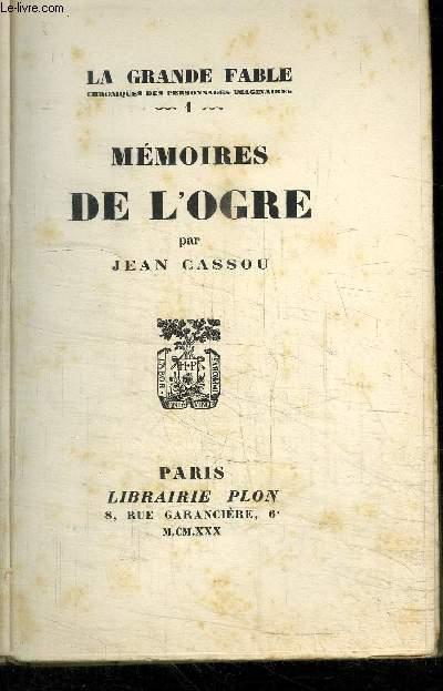 MEMOIRES DE L'OGRE  - LA GRANDE FABLE CHRONIQUES DES PERSONNAGES IMAGINAIRES - TOME 1