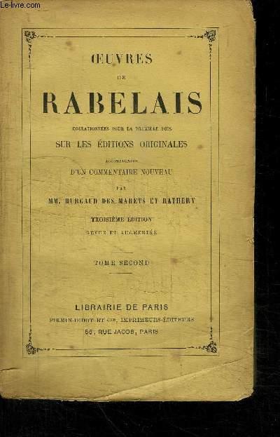 OEUVRES DE RABELAIS COLLATIONNEES POUR LA PREMIERE FOIS SUR LES EDITIONS ORIGINALES ACCOMPAGNEES D'UN COMMENTAIRE NOUVEAU PAR BURGAUD DES MARETS ET RATHERY - 3è EDITION - TOME SECOND