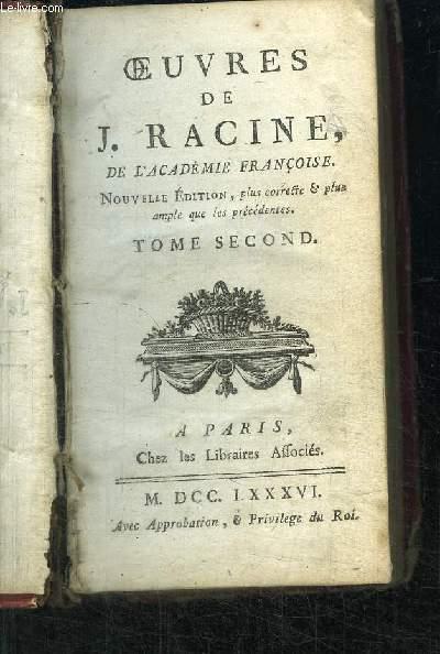 OEUVRES DE J. RACINE - NOUVELLE EDITION PLUS CORRECTE ET PLUS AMPLE QUE LES PRECEDENTES - TOME SECOND