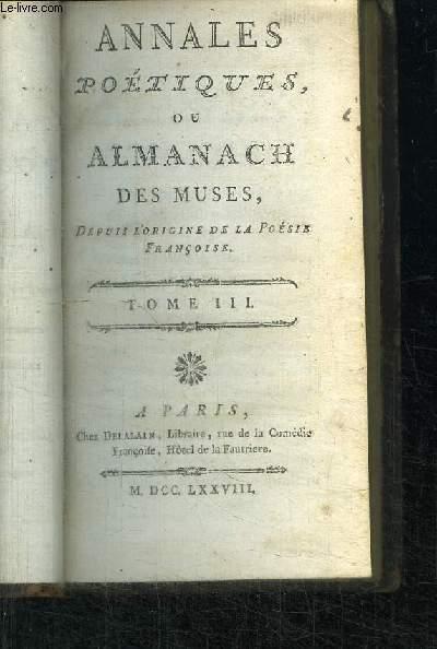 ANNALES POETIQUES OU ALMANACH DES MUSES - DEPUIS L'ORIGINE DE LA POESIE FRANCOISE - TOME 3