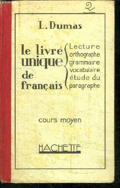 LE LIVRE UNIQUE DE FRANCAIS - LECTURE ORTHOGRAPHE GRAMMAIRE VOCABULAIRE ETUDE DU PARAGRAPHE - COURS MOYEN