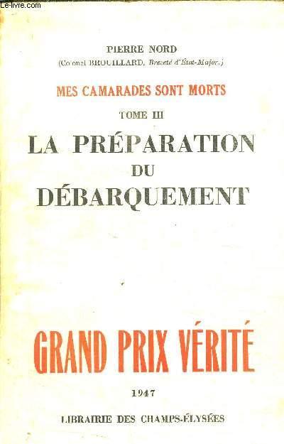 MES CAMARADES SONT MORTS - TOME 3 - LA PREPARATION DU DEBARQUEMENT - GRAND PRIX VERITE