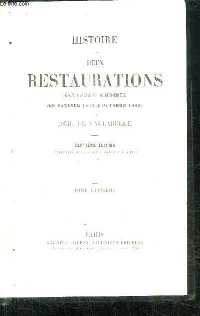 HISTOIRE DES 2 RESTAURATIONS JUSQU'A L'AVENEMENT DE LOUIS PHILIPPE (DE JANVIER 1813 A OCTOBRE 1830) 7è EDITION  - TOME 8ème