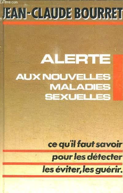 ALERTE AUX NOUVELLES MALADIES SEXUELLES - SIDA, CHLAMYDIAE, MYCOPLASMES, HERPES... VOUS ETES EN DANGER - CE QU'IL FAUT SAVOIR POUR LES DETECTER, LES EVITER, LES GUERIR