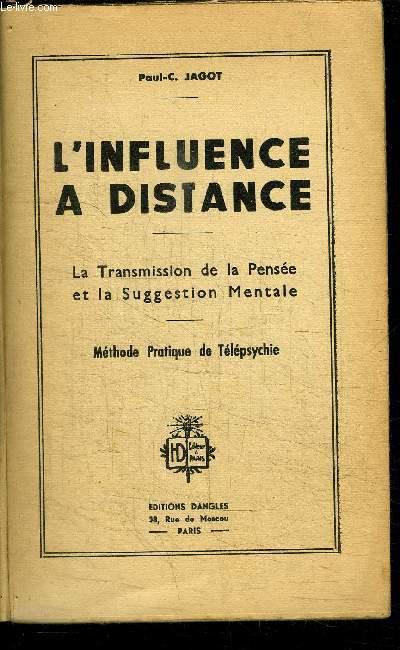 L'INFLUENCE A DISTANCE - LA TRANSMISSION DE LA PENSEE ET LA SUGGESTION MENTALE - METHODE PRATIQUE DE TELEPSYCHIE