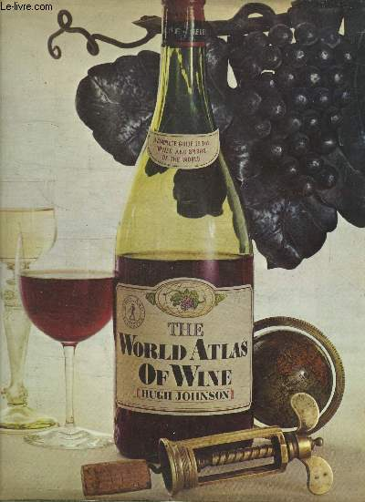 THE WORLD ATLAS OF WINE - A COMPLETE GUIDE TO THE WINES & SPIRIT OF THE WORLD