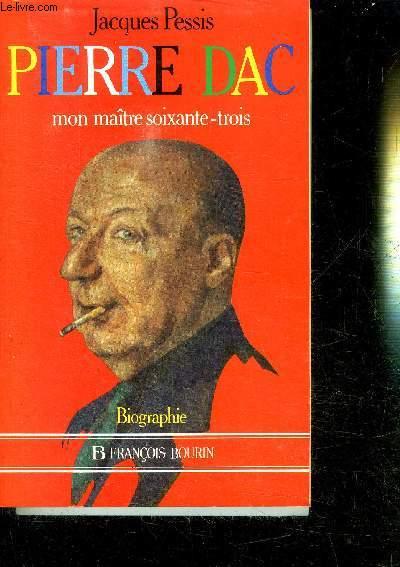 PIERRE DAC MON MAITRE SOIXANTE-TROIS - BIOGRAPHIE