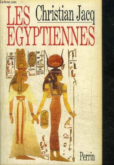 LES EGYPTIENNES - PORTRAITS DE FEMMES DE L'EGYPTE PHARAONIQUE