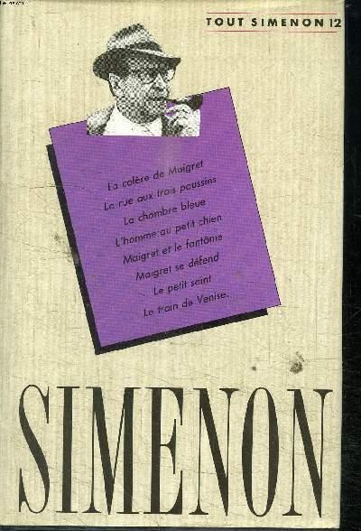 OEUVRE ROMANESQUE - TOME 12 la colère de Maigret, la rue aux trois poussins, la chambre bleue, l'homme au petit chien, Maigret et le fantome, Maigret se défend, le petit saint, le train de Venise.