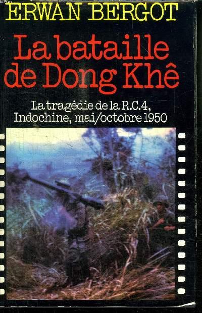 LA BATAILLE DE DONG KHE la tragédie de la r.c.4, Indochine, mai/octobre 1950
