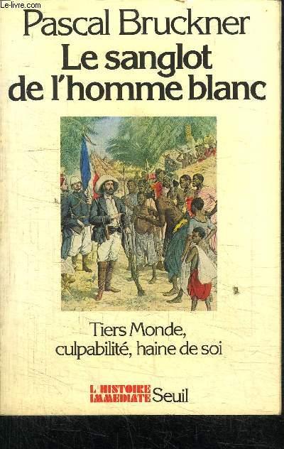 LE SANGLOT DE L'HOMME BLANC TIERS MONDE, CULPABILITE, HAINE DE SOI