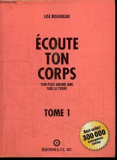 ECOUTE TON CORPS - TON PLUS GRAND AMI SUR LA TERRE TOME 1