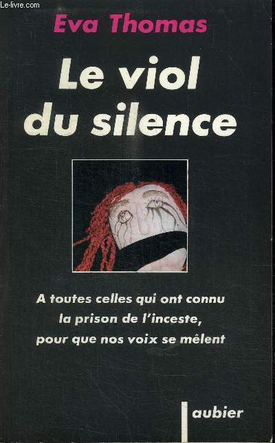 LE VIOL DU SILENCE - A TOUTE CELLES QUI ONT CONNU LA PRISON DE L'INCESTE, POUR QUE NOS VOIX SE MELENT