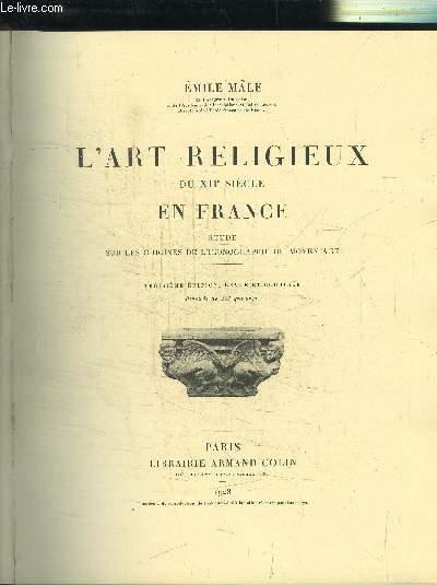 L'ART RELIGIEUX DU XIIe SIECLE EN FRANCE - ZTUDE SUR LES ORIGINES DE L'ICONOGRAPHIE DU MOYEN AGE