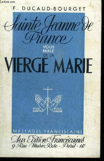 SAINTE JEANNE DE FRANCE VOUS PARLE DE LA VIERGE MARIE
