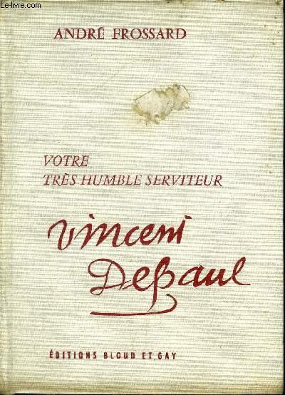 VOTRE TRES HUMBLE SERVITEUR VINCENT DE PAUL