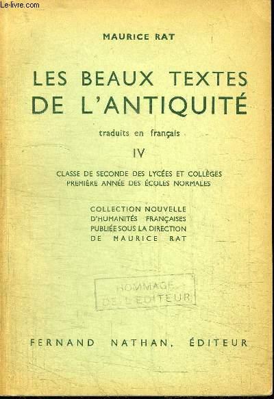 LES BEAUX TEXTES DE L'ANTIQUITE IV - CLASSE DE SECONDES DES LYCEES ET COLLEGES, PREMIERE ANNEE DES ECOLES NORMALES