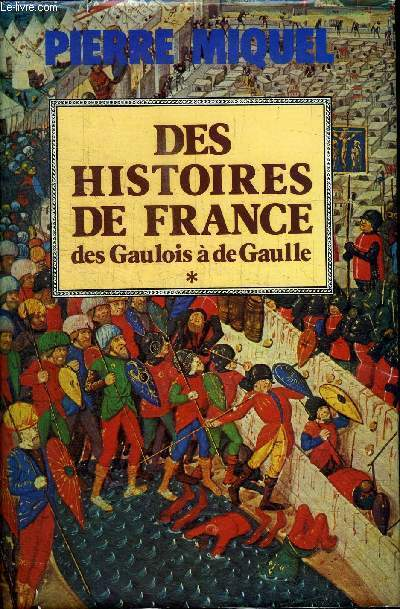 DES HISTOIRES DE FRANCE DES GAULOIS A DE GAULLE TOME 1 ET 2