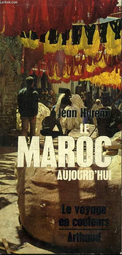 LE MAROC AUJOURD'HUI - LE VOYAGE EN COULEURS
