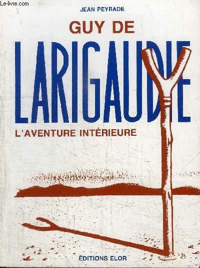 GUY DE LARIGAUDIE - L'AVENTURE INTERIEURE