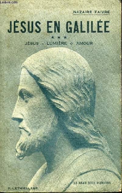 JESUS EN GALILEE - JESUS - LUMIERE - AMOUR TOME 3