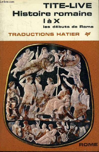 TITE-LIVE - HISTOIRE ROMAINE I A X - LES DEBUTS DE ROME
