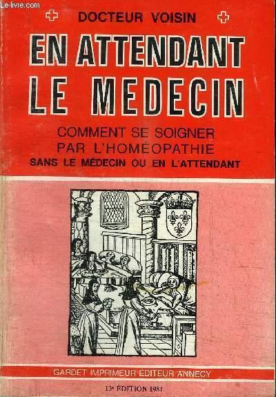EN ATTENDANT LE MEDECIN - COMMENT SE SOIGNER PAR L'HOMEOPATHIE