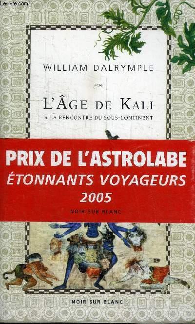 L'AGE DE KALI A LA RENCONTRE DU SOUS-CONTINENT