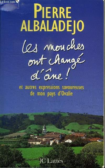 LES MOUCHES ONT CHANGE D'ANE ! ET AUTRES EXPRESSIONS SAVOUREUSES DE MON PAYS D'OVALIE