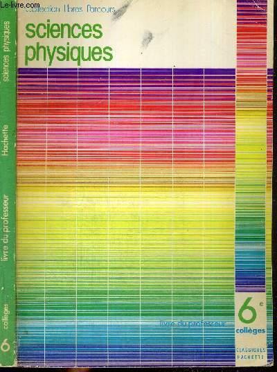 SCIENCES PHYSIQUES 6e -  LIVRE DU PROFESSEUR - COLLECTION LIBRES PARCOURS - OBJECTIFS PROGRAMMES ET INSTRUCTIONS POUR LES 6e ET 5e