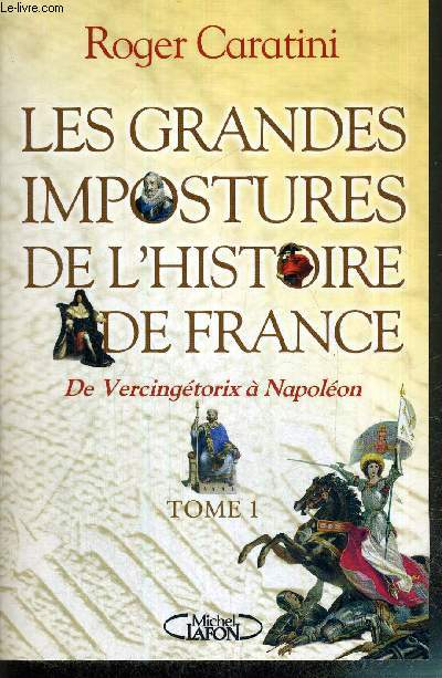 LES GRANDES IMPOSTURES DE L'HISTOIRES DE L'HISTOIRE DE FRANCE - TOME 1 DE VERCINGETORIX A NAPOLEON