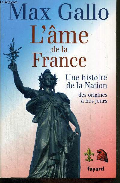 L'ÂME DE LA FRANCE - UNE HISTOIRE DE LA NATION DES ORIGINES A NOS JOURS