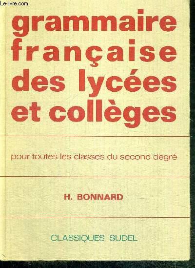 GRAMMAIRE FRANCAISE DES LYCEES ET COLLEGES - POUR TOUTES LES CLASSES DU SECOND DEGRES - 10e EDITION - NOUVELLE PRESENTATION