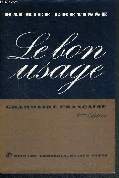 LE BON USAGE - GRAMMAIRE FRANCAISE AVEC DES REMARQUES SUR LA LANGUE FRANCAISE D'AUJOURD'HUI - 9e EDITION REVUE