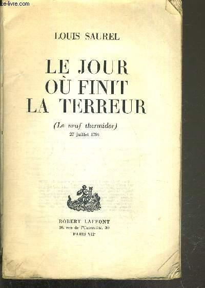 LE JOUR OU FINIT LA TERREUR (Le neuf thermidor) - 27 JUILLET 1794