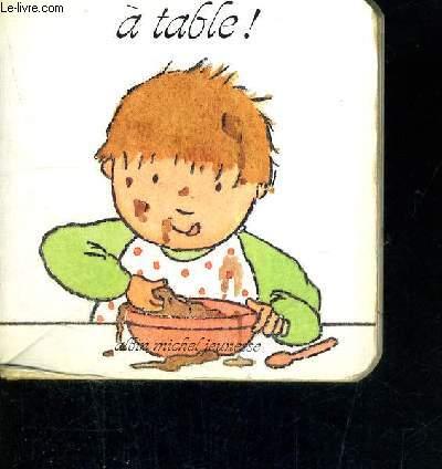 A TABLE!  - POUR APPRENDRE A BEBE A NOMMER LES OBJETS LIES AUX REPAS