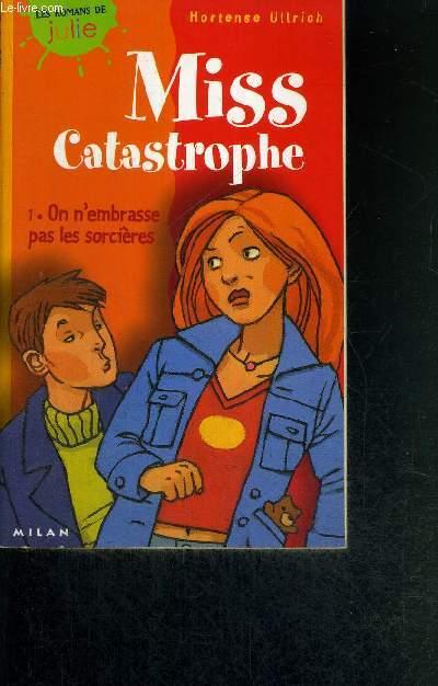 MISS CATASTROPHE - TOME 1 - ON N'EMBRASSE PAS LES SORCIERES