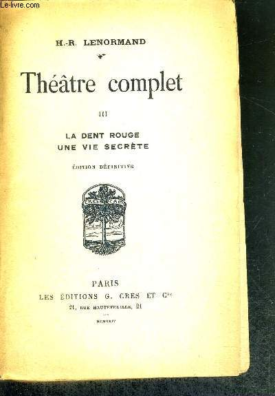 THEATRE COMPLET TOME III LA DENT ROUGE - UNE VIE SECRETE