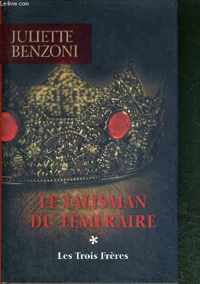 LE TALISMAN DU TEMERAIRE - LES TROIS FRERES