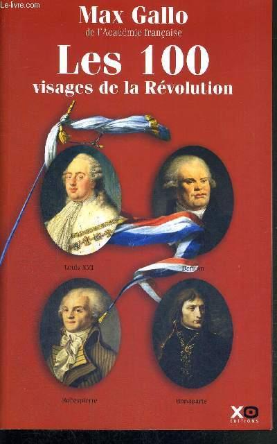 LES 100 VISAGES DE LA REVOLUTION - PORTRAITS ET BIOGRAPHIES DES PRINCIPAUX ACTEURS