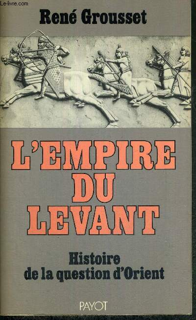 L'EMPIRE DU LEVANT - HISTOIRE DE LA QUESTION D'ORIENT