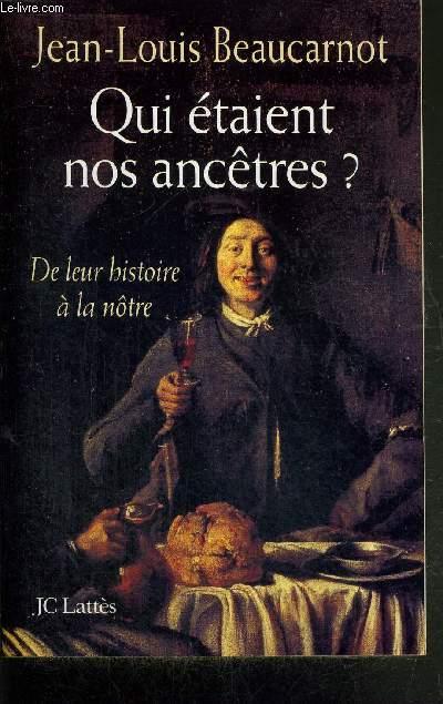 QUI ETAIENT NOS ANCETRES? DE LEUR HISTOIRE A LA NOTRE
