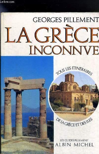 LA GRECE INCONNUE - ITINERAIRES ARCHEOLOGIQUES
