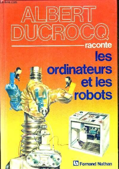 ALBERT DUCROCQ RACONTE LES ORDINATEURS ET LES ROBOTS