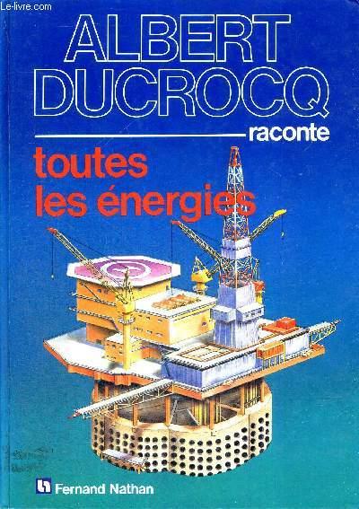 ALBERT DUCROCQ RACONTE TOUTES LES ENERGIES