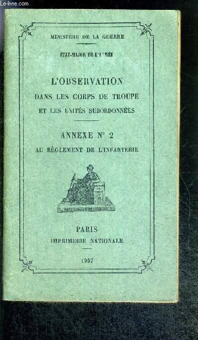 L'OBSERVATION DANS LES CORPS DE TROUPE ET LES UNITES SUBORDONNEES - ANNEXE N°2 - AU REGLEMENT DE L'INFANTERIE